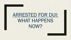 Button reading Arrested for DUI what happens now?